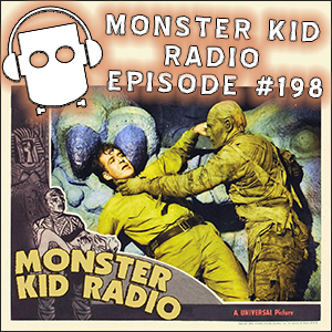 Monster Kid Radio #198 - The Hand That Rocks The Mummy