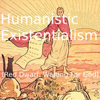 Humanistic Existentialism (Red Dwarf: Waiting For God)