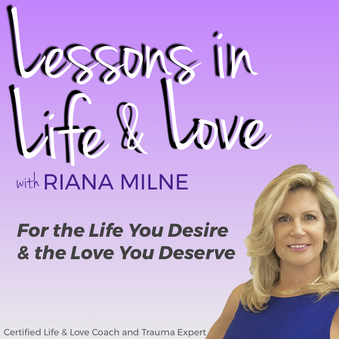 Lessons in Life & Love with Coach Riana Milne show art
