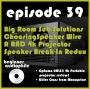 Artwork for 39: Big Room Subwoofer Solutions, Choosing Speaker Wire, A RAD 4k Projector, and Speaker Break-In Redux