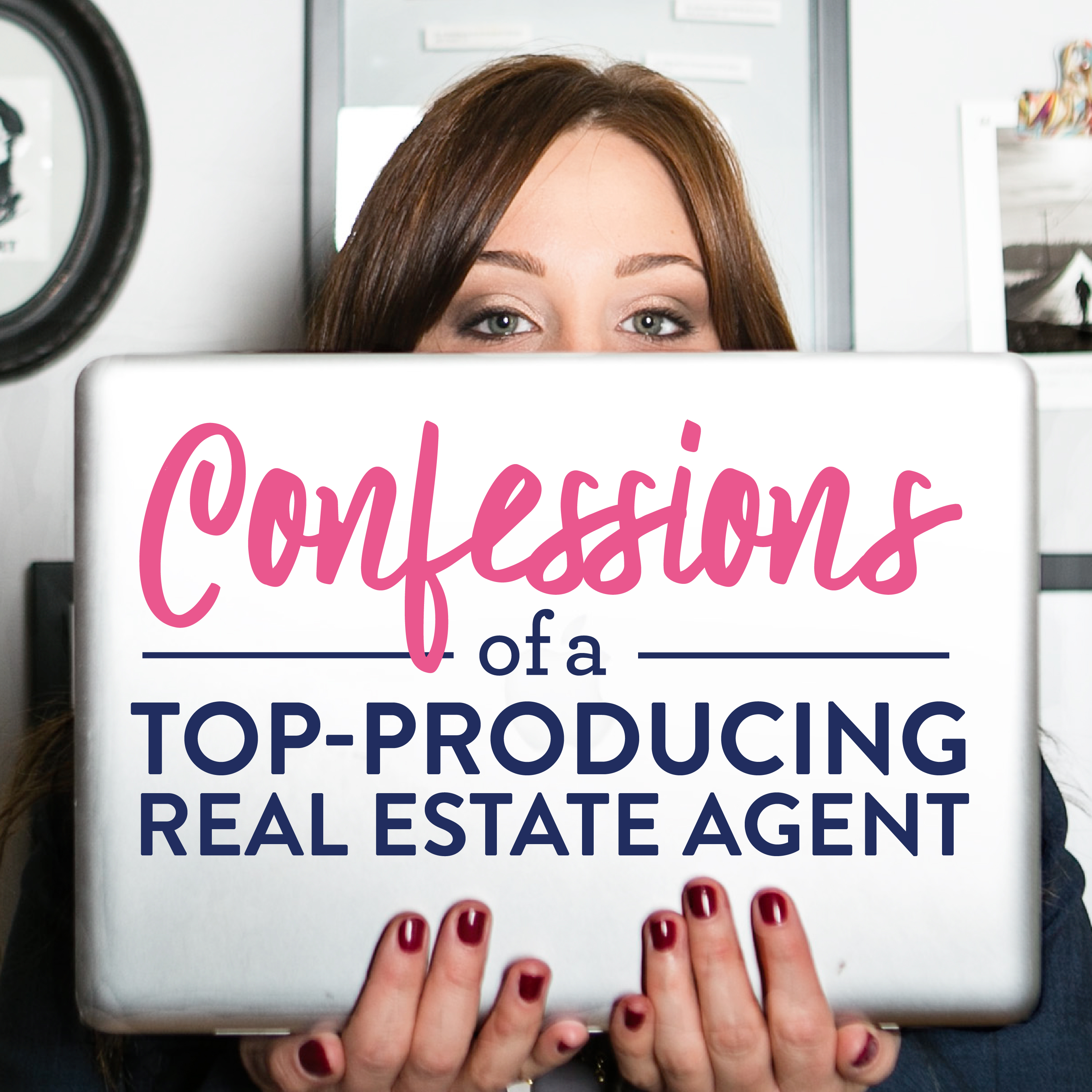 Confessions of a Top-Producing Real Estate Agent, the Agent Grad School Podcast show art