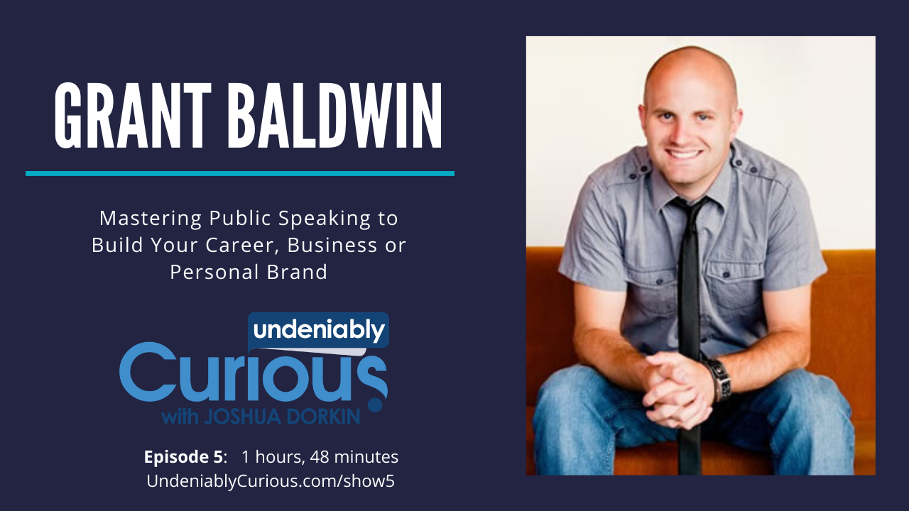 Mastering Public Speaking to Build Your Career, Business or Personal Brand with Grant Baldwin