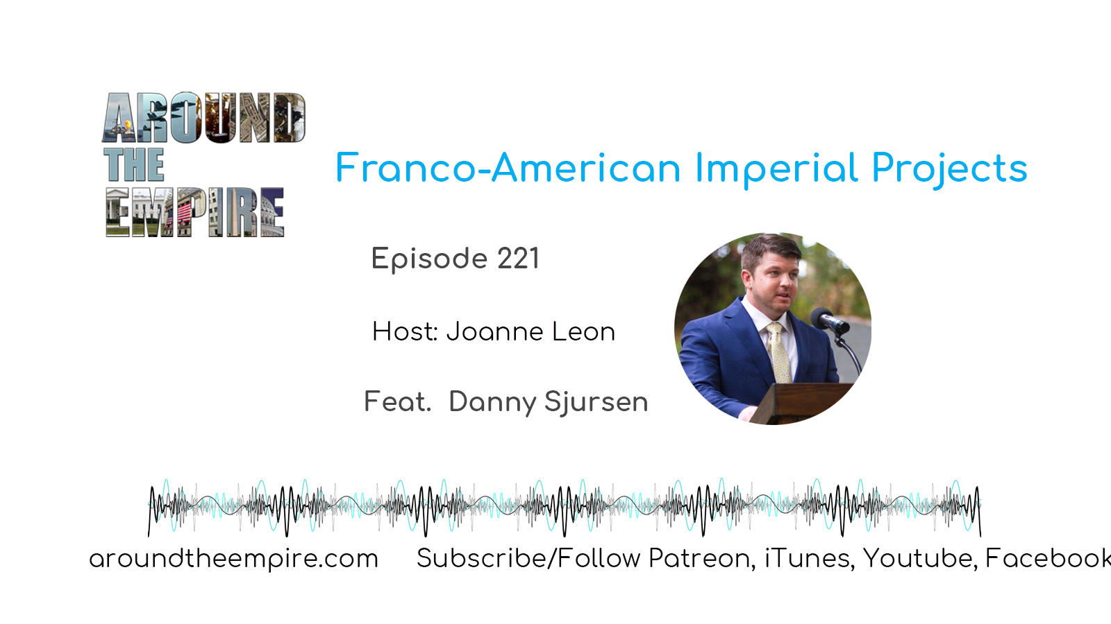 Ep 221 Franco-American Imperial Projects feat Danny Sjursen