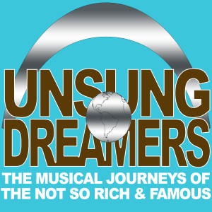 Unsung Dreamers - The Musical Journeys of the Not-So-Rich & Famous