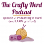 Artwork for Episode 2: Podcasting is Hard (and LARPing is Fun!)