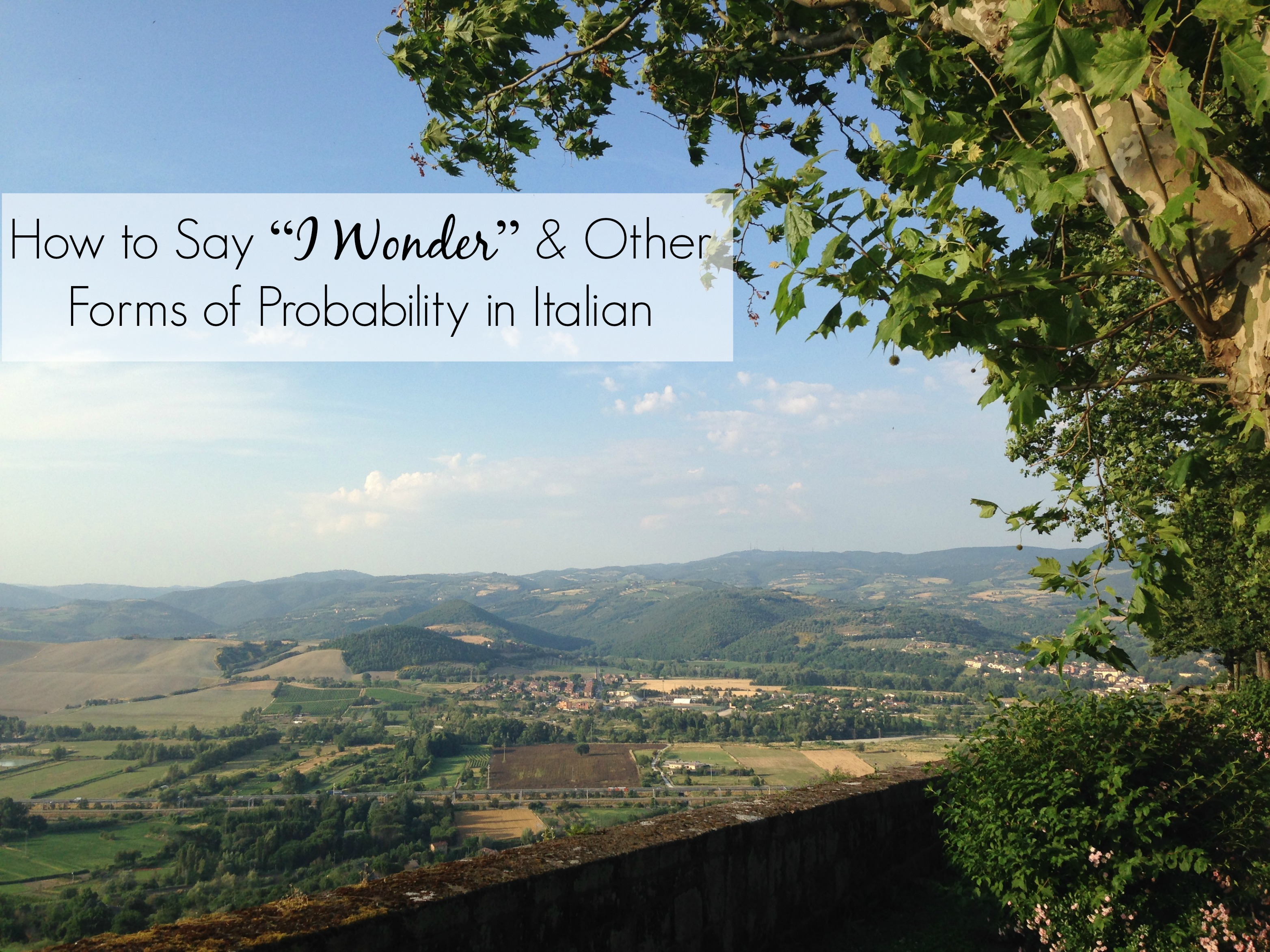 "How to Say ""I Wonder"" & Other Forms of Probability in Italian"