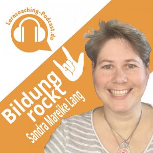 Sandra Mareike Lang Bildung rockt! - Der Lerncoaching Podcast: Mentale Staerke | Tools | neues Lernen | Digitalisierung | ErMUTigung | Lernen 4.0 | Transfer von analogen Seminaren zu digitalen Webinaren