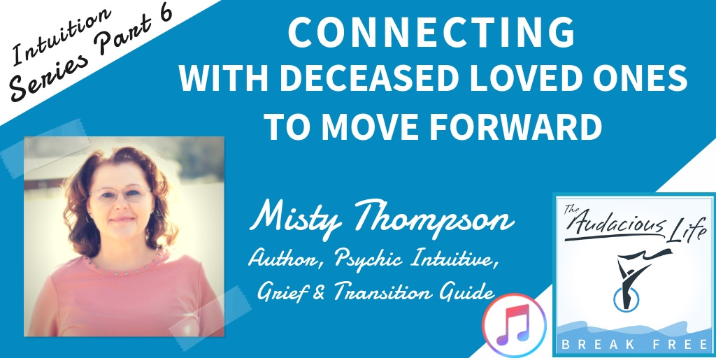 Connecting with Deceased Loved Ones to Move Forward With Misty Thompson