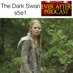 s5e1 The Dark Swan - Ever After: The Once Upon a Time Podcast