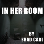 Artwork for In Her Room by Brad Carl