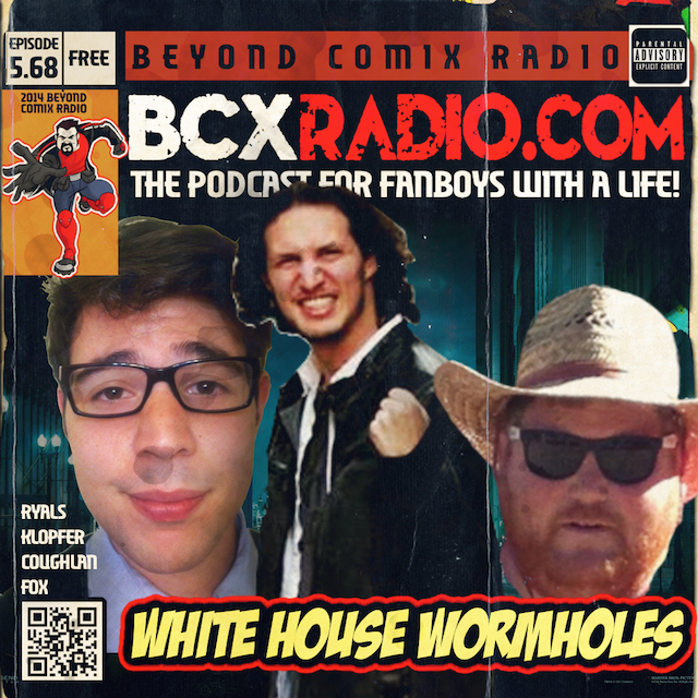 BCXradio 5.68 - White House Wormholes