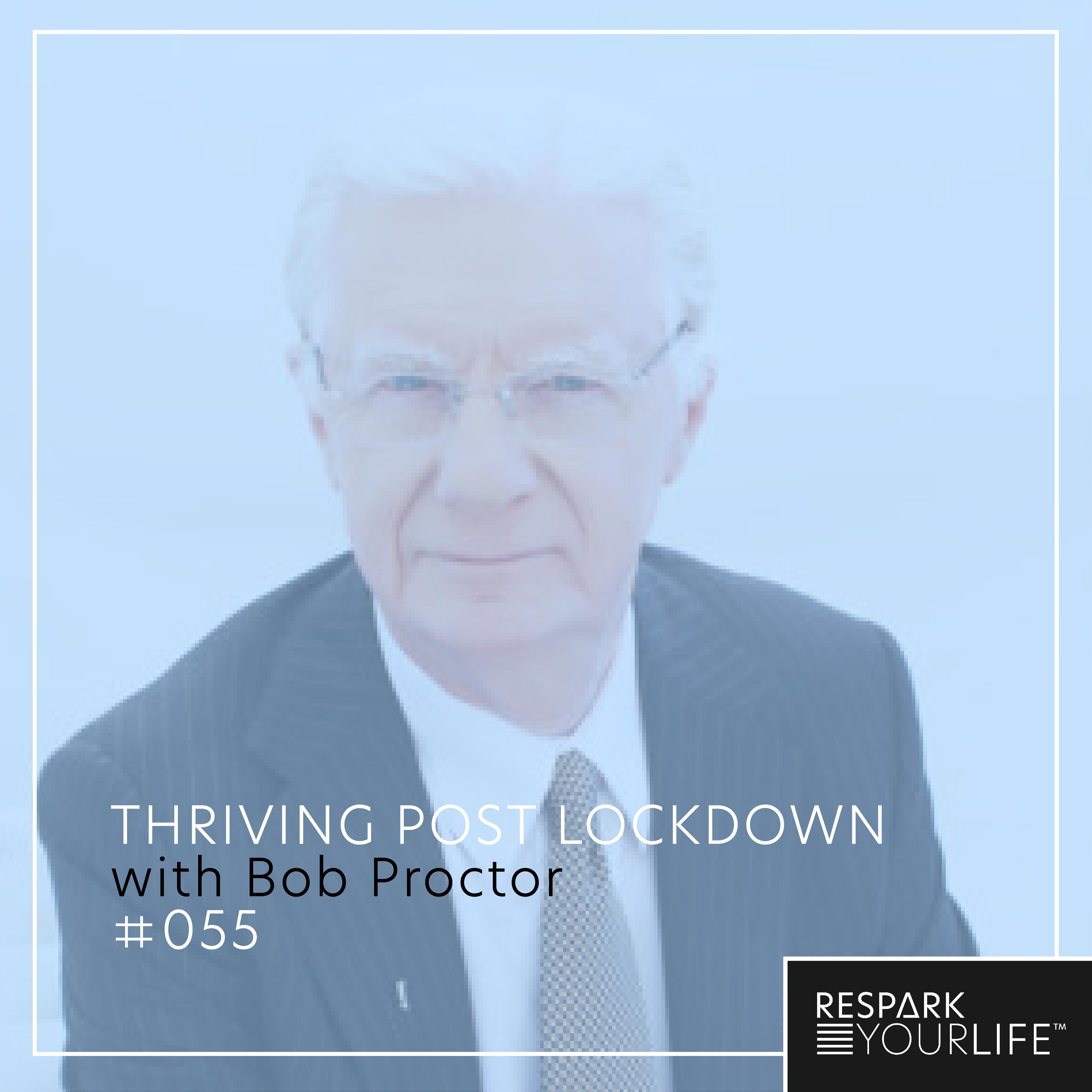 Thriving Post Lockdown with Bob Proctor