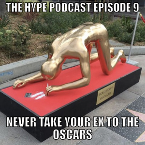 The Hype Podcast Episode 9 - Never take your Ex to the Oscars - Feb 22 15