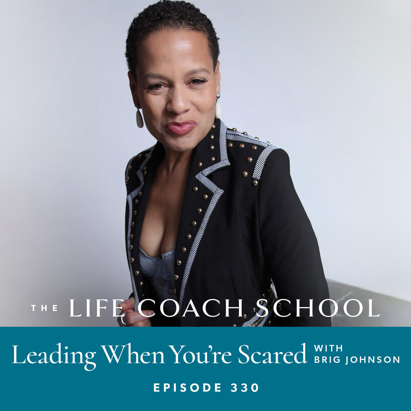 Ep #330: Leading When You're Scared with Brig Johnson