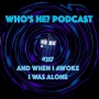 Artwork for Who's He? Podcast #317 And when I awoke I was alone