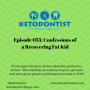 Artwork for KDP Ep 035: Confessions of a Recovering Fat Kid
