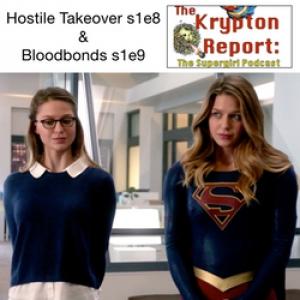 s1e8 Hostile Takeover & s1e9 Blood Bonds - Kyrpton Report: The Supergirl Podcast
