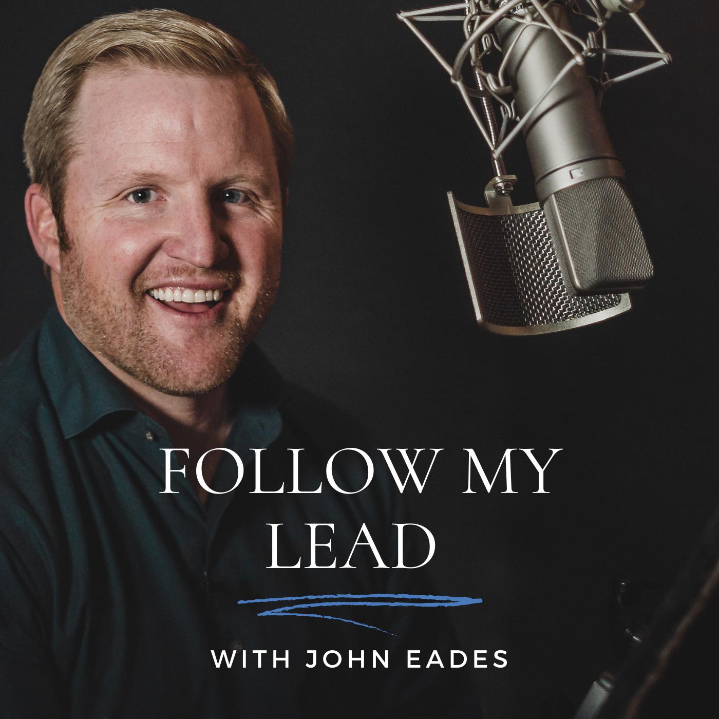 Follow My Lead: Lead Your Best with John Eades show art