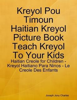 Kreyol Pou Timoun, Haitian Creole for Kids, Kreyol Haitiano Para Ninos, Le Creole des Enfants: Sak Pase N-ap Boule Kids' Kreyol