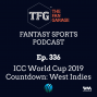 Artwork for TFG Fantasy Sports Podcast Ep. 336: ICC World Cup 2019 Countdown: West Indies