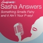 Artwork for Sasha Answers Podcast: Something Smells Fishy and it Ain't Your P-ssy!