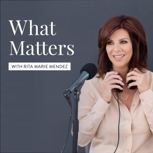 What Matters with Rita Marie Mendez