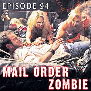 Mail Order Zombie: Episode 094