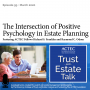 Artwork for The Intersection of Positive Psychology in Estate Planning