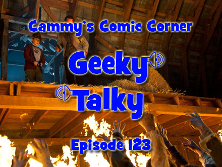 Cammy's Comic Corner - Geeky Talky - Episode 123