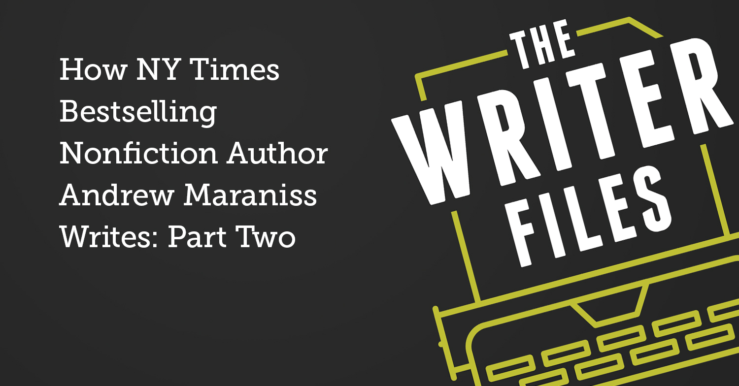 How NY Times Bestselling Nonfiction Author Andrew Maraniss Writes: Part Two