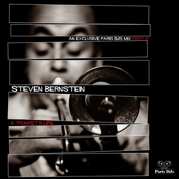 Paris DJs Soundsystem presents Steven Bernstein - A Trumpet's Life pt.2