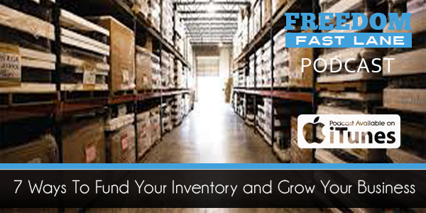 7 Ways To Fund Your Inventory and Grow Your Business