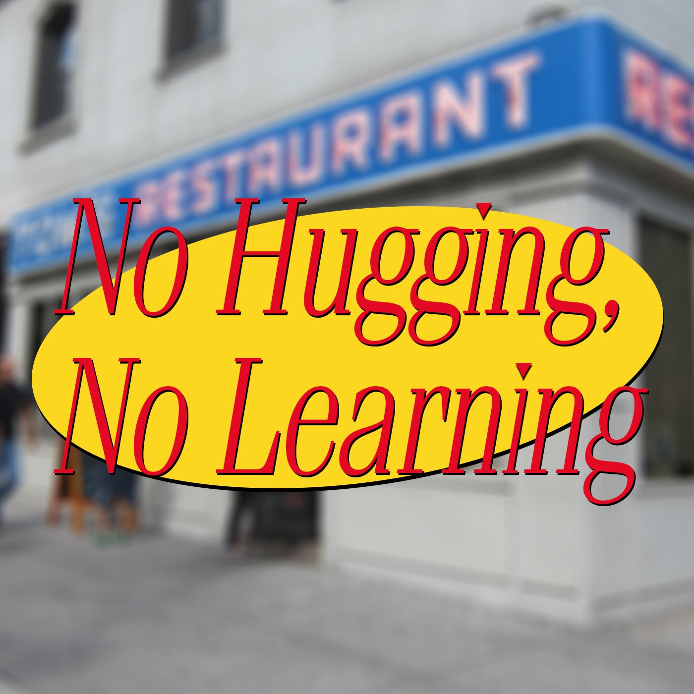 No Hugging, No Learning show art
