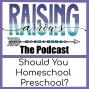 Artwork for Should You Homeschool Your Preschooler?
