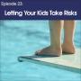 Artwork for #23 - Letting Your Kids Take Risks