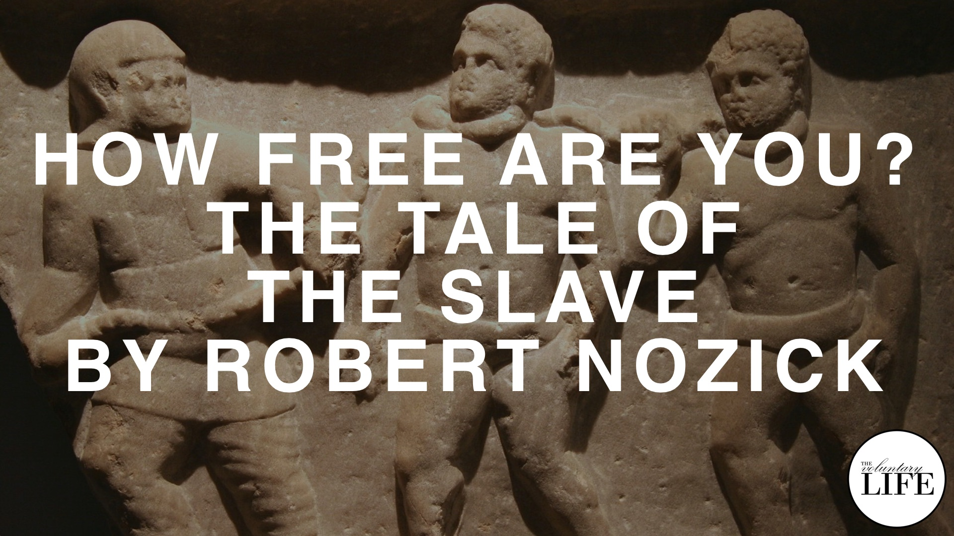 334 How Free Are You? The Tale of The Slave By Robert Nozick