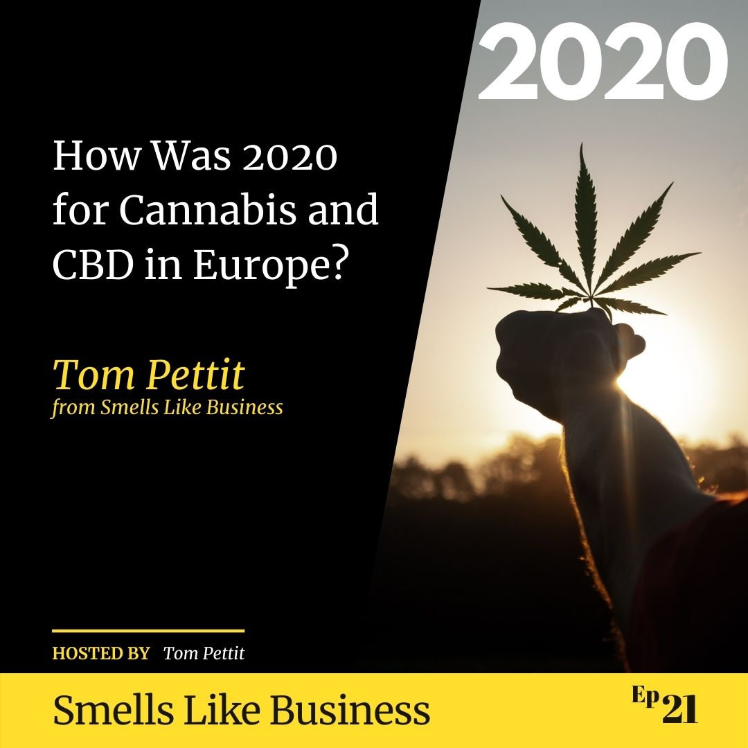#21 - How Was 2020 for Cannabis and CBD in Europe? - Tom Pettit from Smells Like Business
