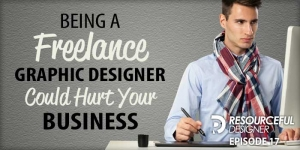 Being A Freelance Graphic Designer Could Hurt Your Business - RD017
