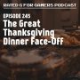 Artwork for Episode 245 - The Great Thanksgiving Dinner Face-Off