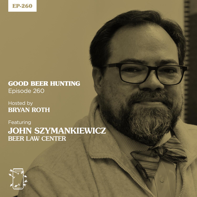 EP-260 John Szymankiewicz of the Beer Law Center