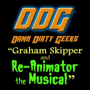GRAHAM SKIPPER and RE-ANIMATOR THE MUSICAL