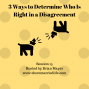Artwork for 15: 3 Ways To Determine Who is Right in a Disagreement
