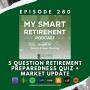 Artwork for Ep 280: 5 Question Retirement Preparedness Quiz + Market Update