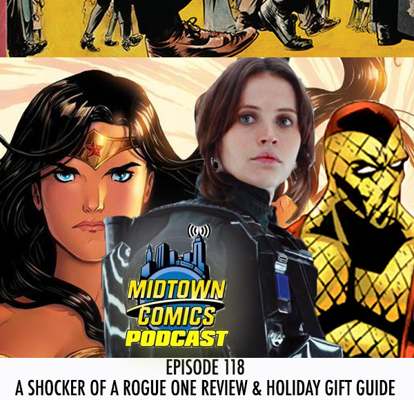 Midtown Comics Episode 118 A Shocker of a Rogue One Review & Holiday Gift Guide