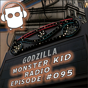 Monster Kid Radio #095 - Monster Kid Radio Crashes Godzilla