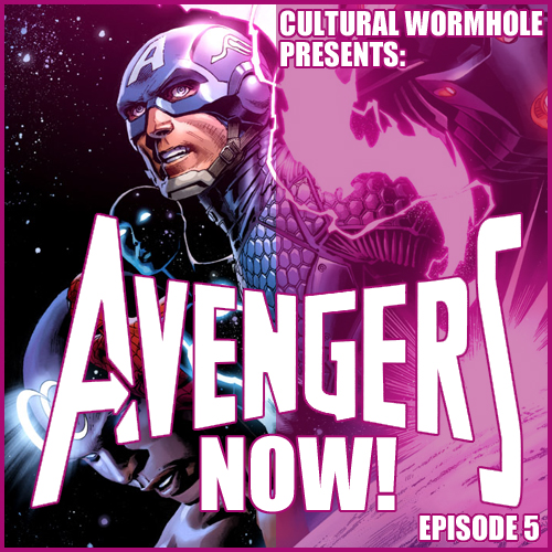Cultural Wormhole Presents: Avengers Now! Episode 5