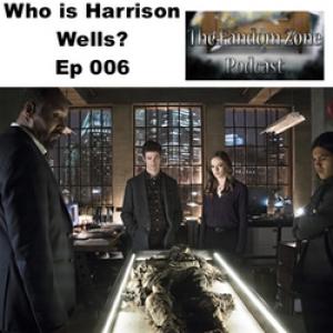 Who is Harrison Wells? - Ep 006 The Fandom Zone