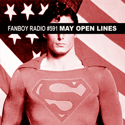 Fanboy Radio #591 - May Open Lines