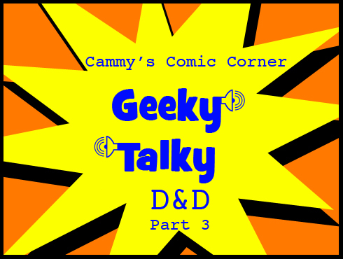 Cammy's Comic Corner - Geeky Talky - D&D Part 3 (4/30/10)