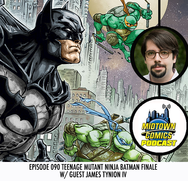 Midtown Comics Episode 090 Teenage Mutant Ninja Batman Finale with guest James Tynion IV